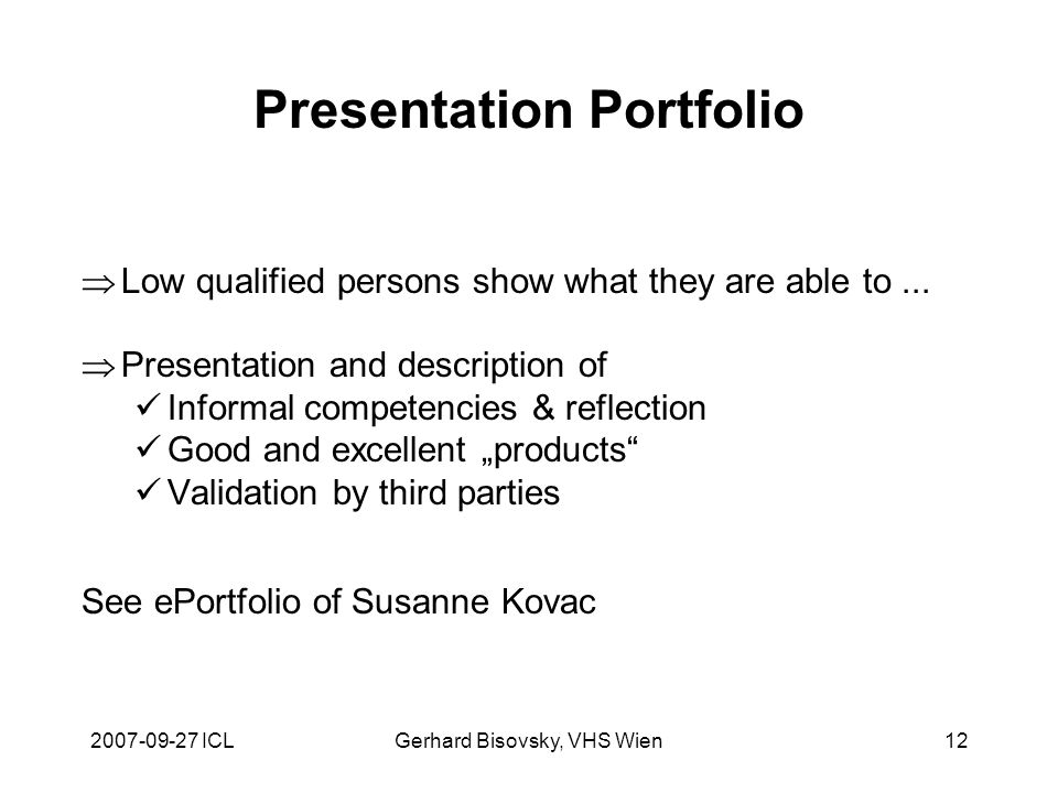 ICLGerhard Bisovsky, VHS Wien12 Presentation Portfolio Low qualified persons show what they are able to...