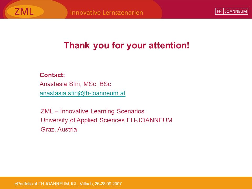 ePortfolio at FH JOANNEUM: ICL, Villach, 26-28.09.2007 Thank you for your attention.