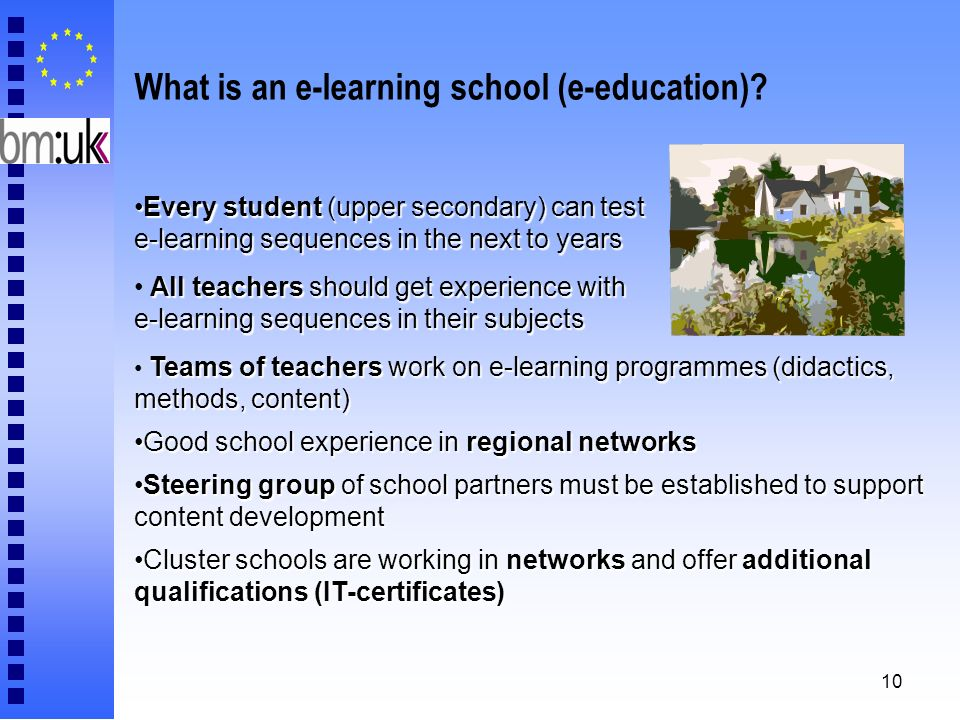 10 What is an e-learning school (e-education)? Every student (upper secondary) can test e-learning sequences in the next to yearsEvery student (upper
