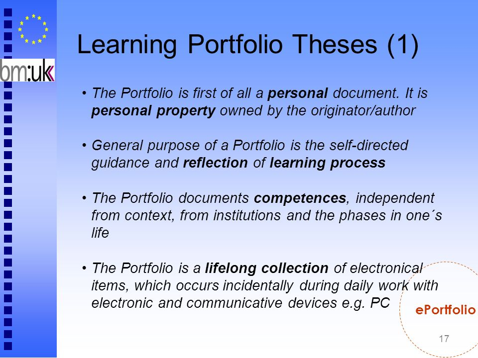 17 Learning Portfolio Theses (1) ePortfolio The Portfolio is first of all a personal document. It is personal property owned by the originator/author