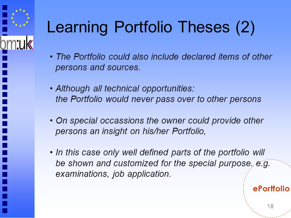 18 Learning Portfolio Theses (2) ePortfolio The Portfolio could also include declared items of other persons and sources. Although all technical oppor