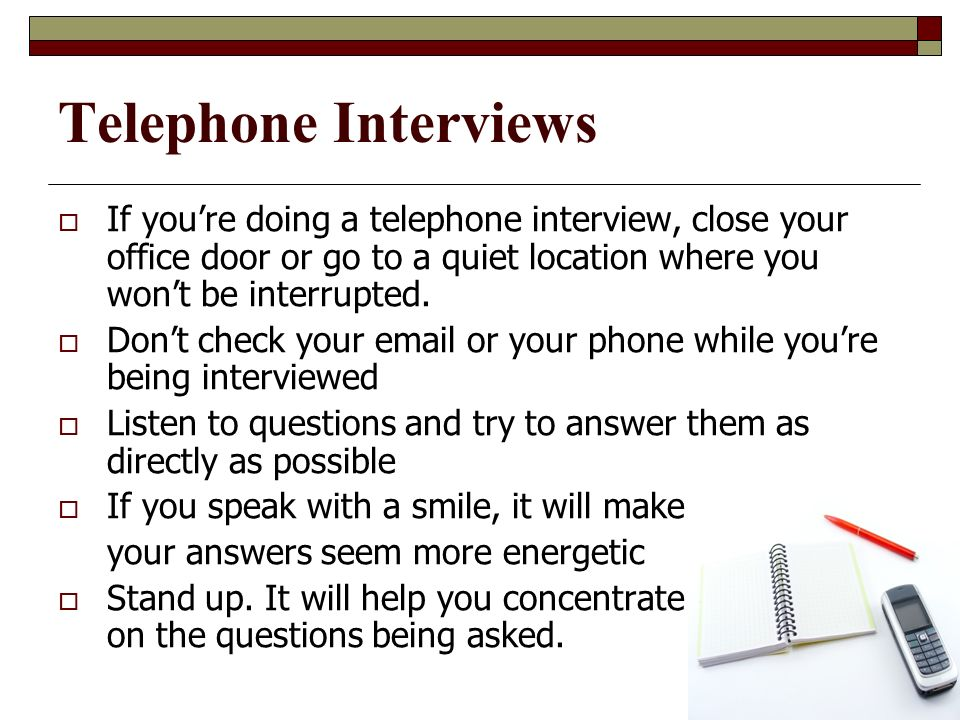 When Speaking Avoid… Gum or candy… even if its a telephone interview On camera.