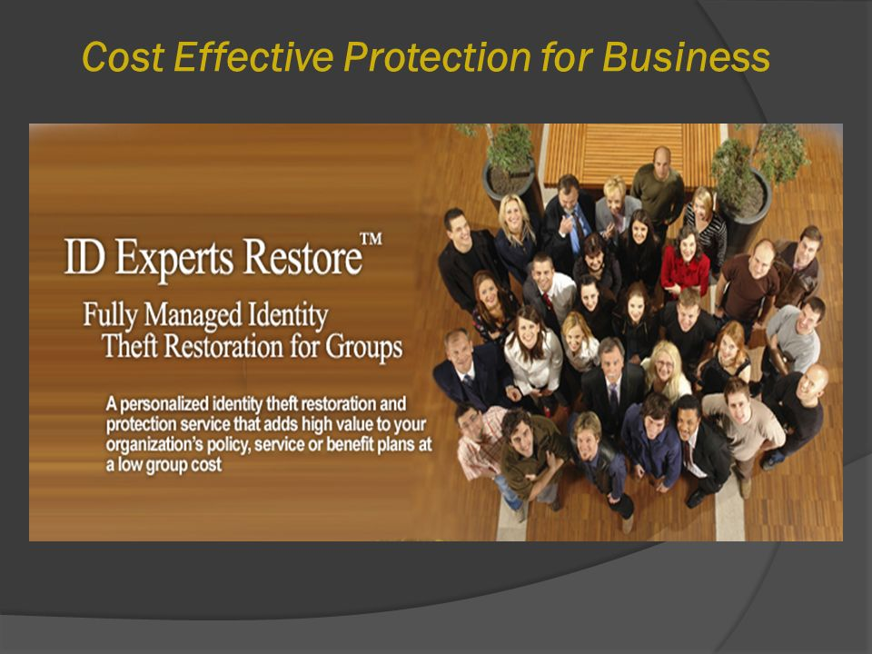 Owner or key employee becomes a victim Time it takes to recover is time away from your business.