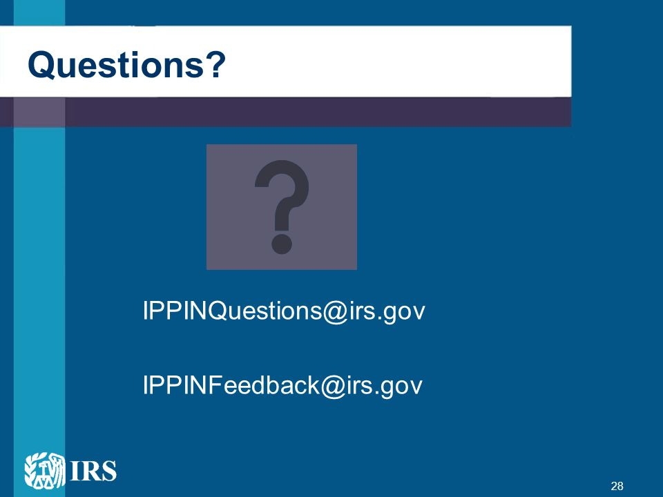 28 Questions? IPPINQuestions@irs.gov IPPINFeedback@irs.gov