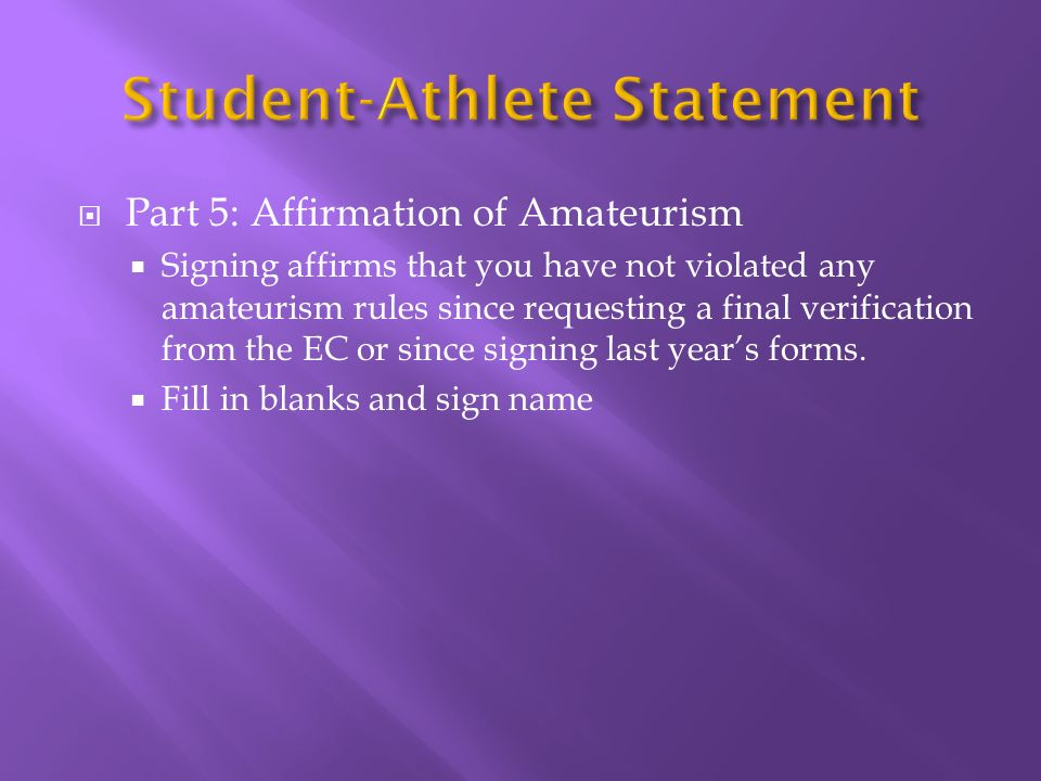 Part 5: Affirmation of Amateurism Signing affirms that you have not violated any amateurism rules since requesting a final verification from the EC or since signing last years forms.