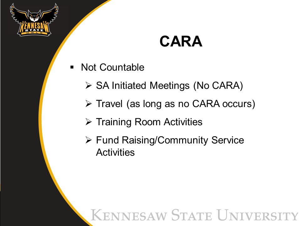 CARA Not Countable SA Initiated Meetings (No CARA) Travel (as long as no CARA occurs) Training Room Activities Fund Raising/Community Service Activities
