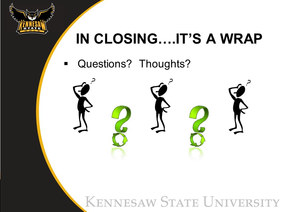 IN CLOSING….ITS A WRAP Questions Thoughts