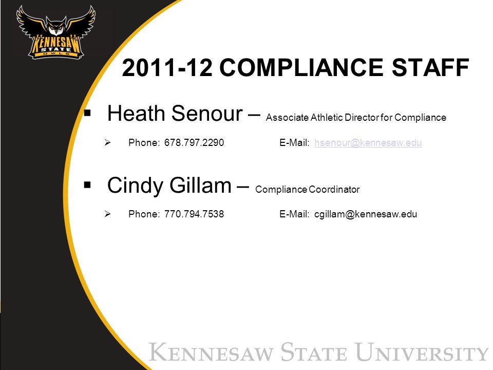 2011-12 COMPLIANCE STAFF Heath Senour – Associate Athletic Director for Compliance Phone: 678.797.2290E-Mail: hsenour@kennesaw.eduhsenour@kennesaw.edu Cindy Gillam – Compliance Coordinator Phone: 770.794.7538 E-Mail: cgillam@kennesaw.edu