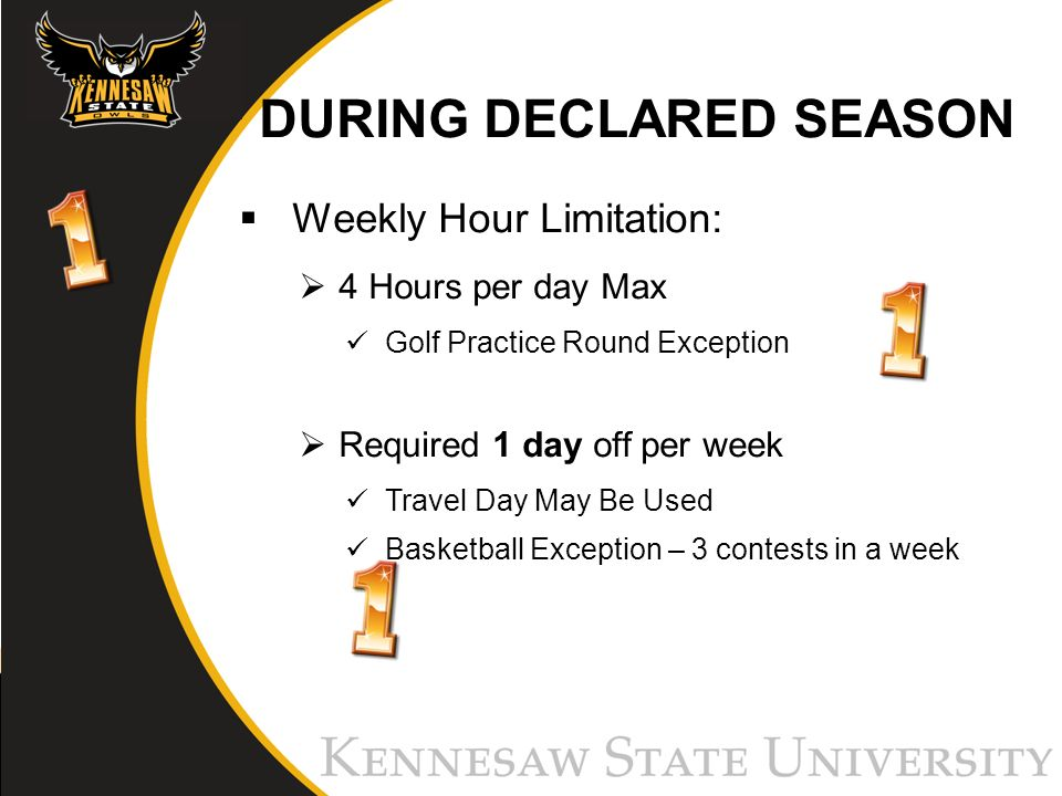 DURING DECLARED SEASON Weekly Hour Limitation: 4 Hours per day Max Golf Practice Round Exception Required 1 day off per week Travel Day May Be Used Basketball Exception – 3 contests in a week