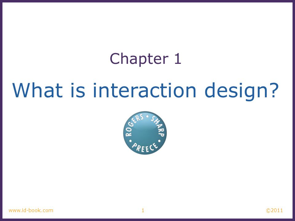 ©2011 1www.id-book.com What is interaction design? Chapter 1