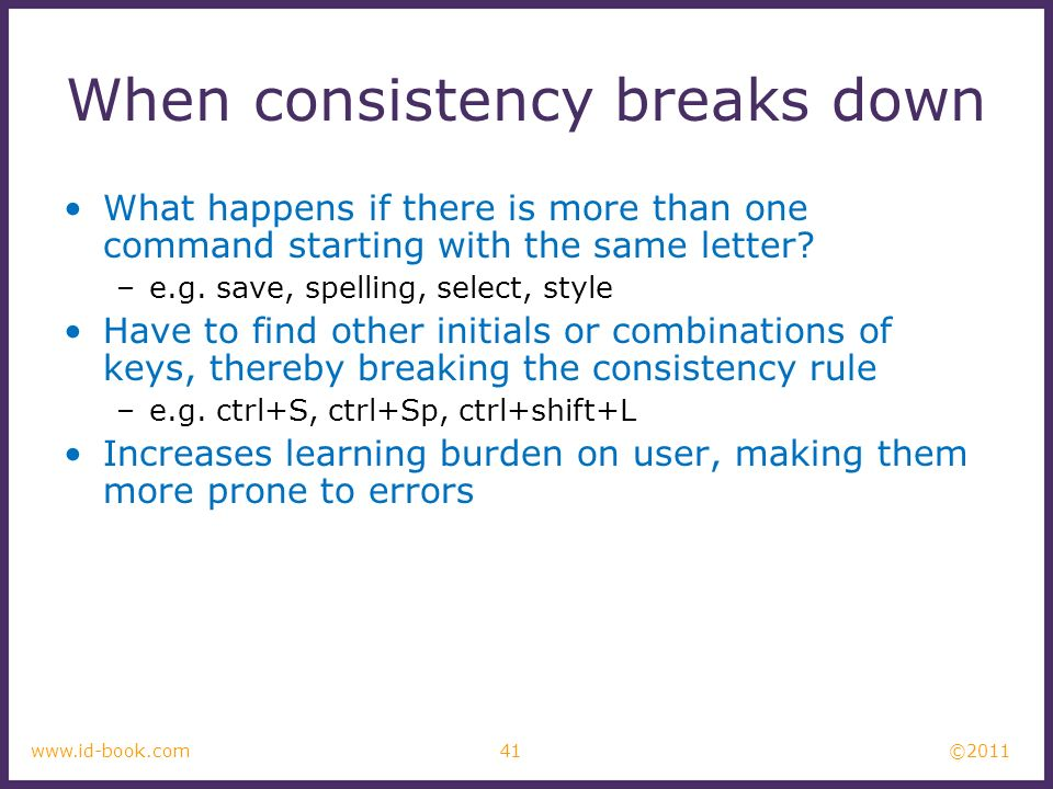 ©2011 41www.id-book.com When consistency breaks down What happens if there is more than one command starting with the same letter? –e.g. save, spellin