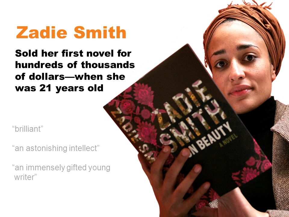 brilliant an astonishing intellect an immensely gifted young writer Zadie Smith Sold her first novel for hundreds of thousands of dollarswhen she was 21 years old
