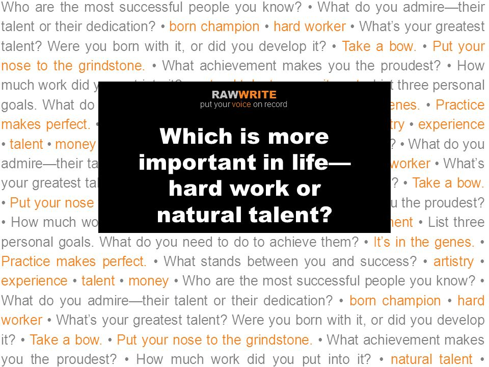 Who are the most successful people you know. What do you admiretheir talent or their dedication.