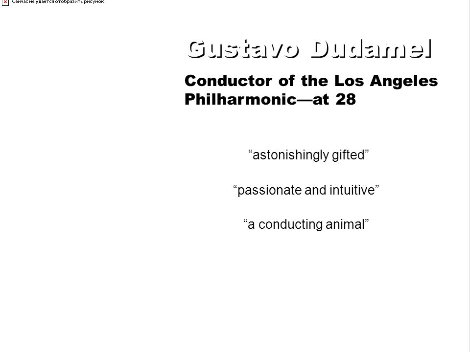 astonishingly gifted passionate and intuitive a conducting animal Gustavo Dudamel Conductor of the Los Angeles Philharmonicat 28