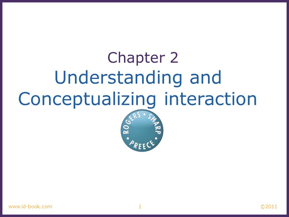 ©2011 1www.id-book.com Understanding and Conceptualizing interaction Chapter 2