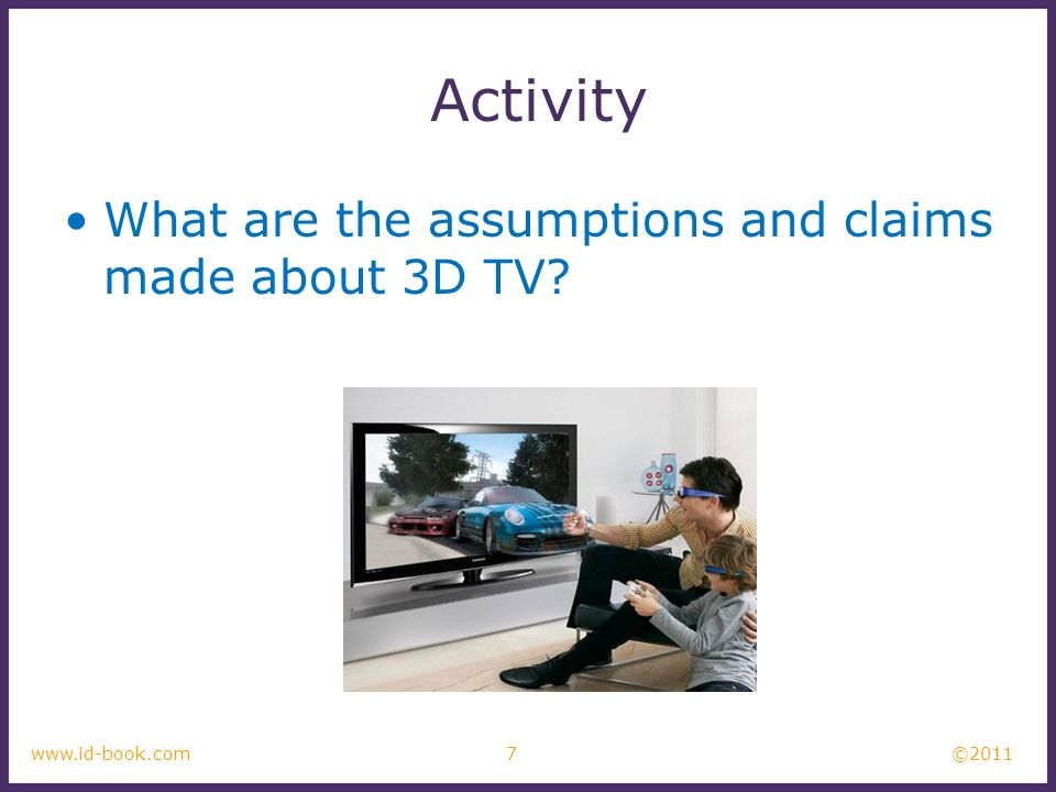 ©2011 7www.id-book.com Activity What are the assumptions and claims made about 3D TV?