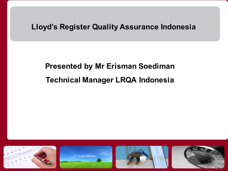 Lloyds Register Quality Assurance Indonesia Presented by Mr Erisman Soediman Technical Manager LRQA Indonesia