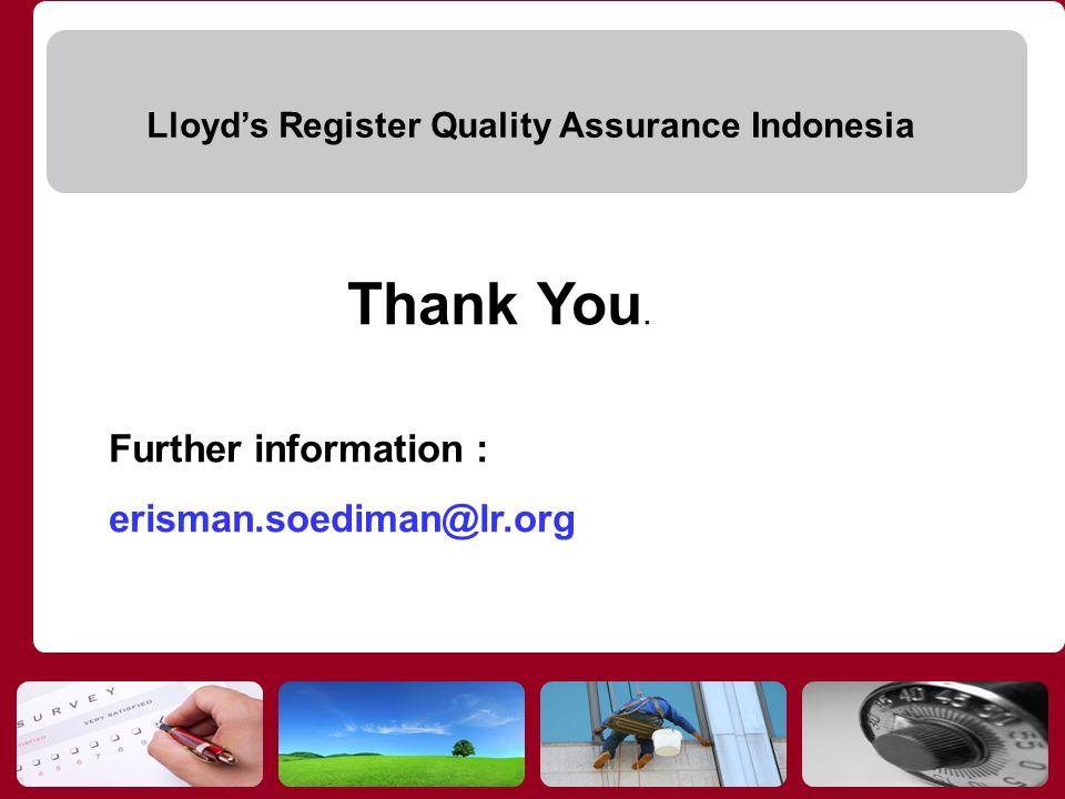 Lloyds Register Quality Assurance Indonesia Thank You. Further information : erisman.soediman@lr.org