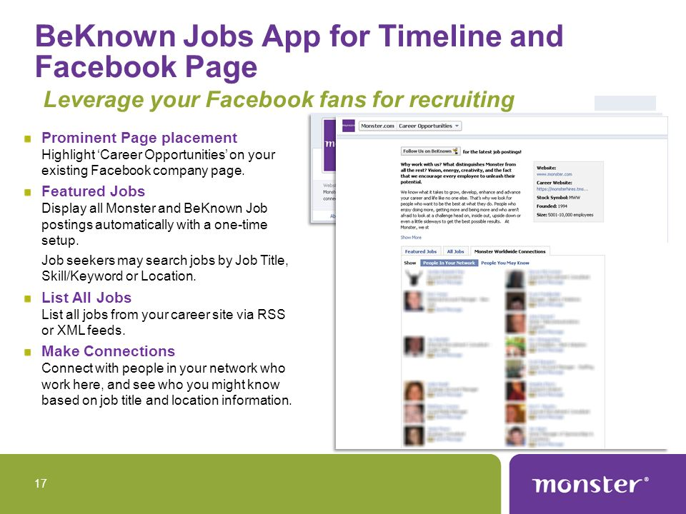 BeKnown Jobs App for Timeline and Facebook Page Leverage your Facebook fans for recruiting Prominent Page placement Highlight Career Opportunities on your existing Facebook company page.