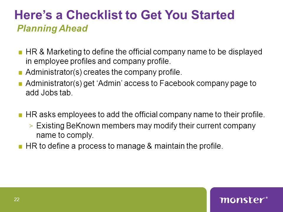 Heres a Checklist to Get You Started Planning Ahead HR & Marketing to define the official company name to be displayed in employee profiles and company profile.