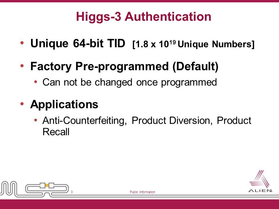 Public Information 3 Higgs-3 Authentication Unique 64-bit TID [1.8 x 10 19 Unique Numbers] Factory Pre-programmed (Default) Can not be changed once pr