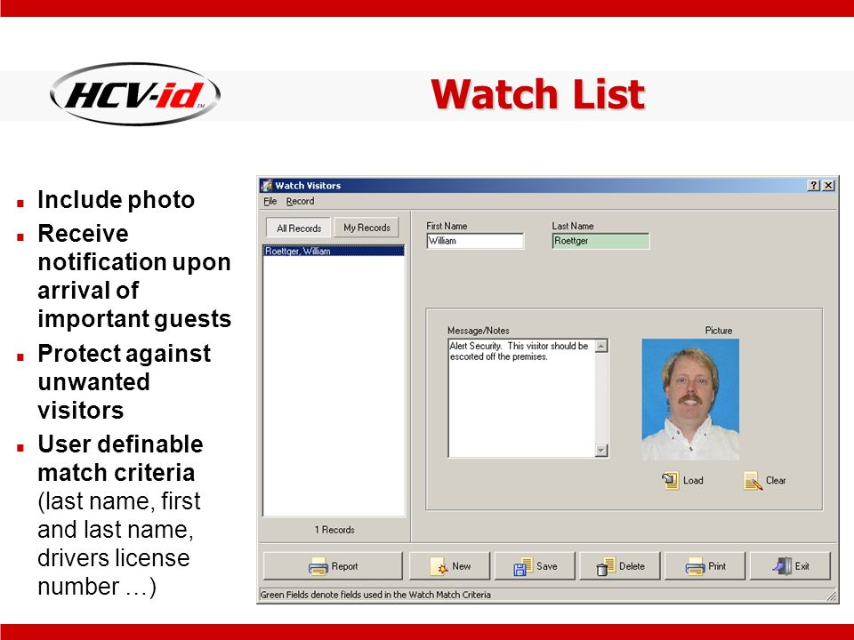 Watch List Include photo Receive notification upon arrival of important guests Protect against unwanted visitors User definable match criteria (last name, first and last name, drivers license number …)
