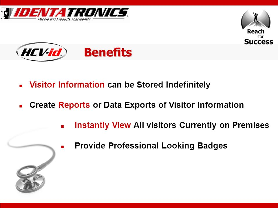 Benefits Visitor Information can be Stored Indefinitely Create Reports or Data Exports of Visitor Information Instantly View All visitors Currently on Premises Provide Professional Looking Badges