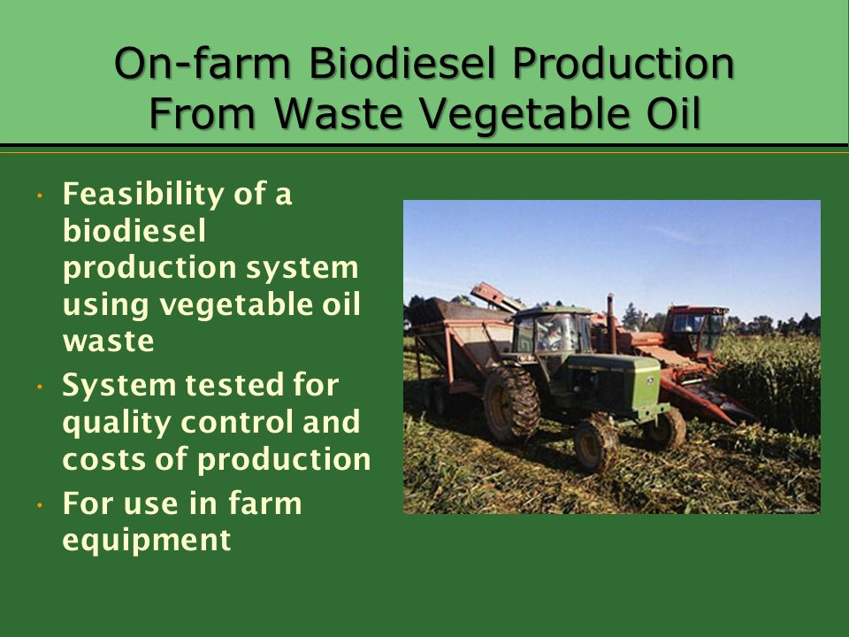 On-farm Biodiesel Production From Waste Vegetable Oil Feasibility of a biodiesel production system using vegetable oil waste System tested for quality