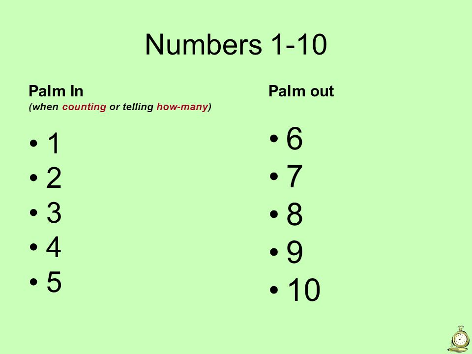Numbers 1-10 Palm In (when counting or telling how-many) 1 2 3 4 5 Palm out 6 7 8 9 10