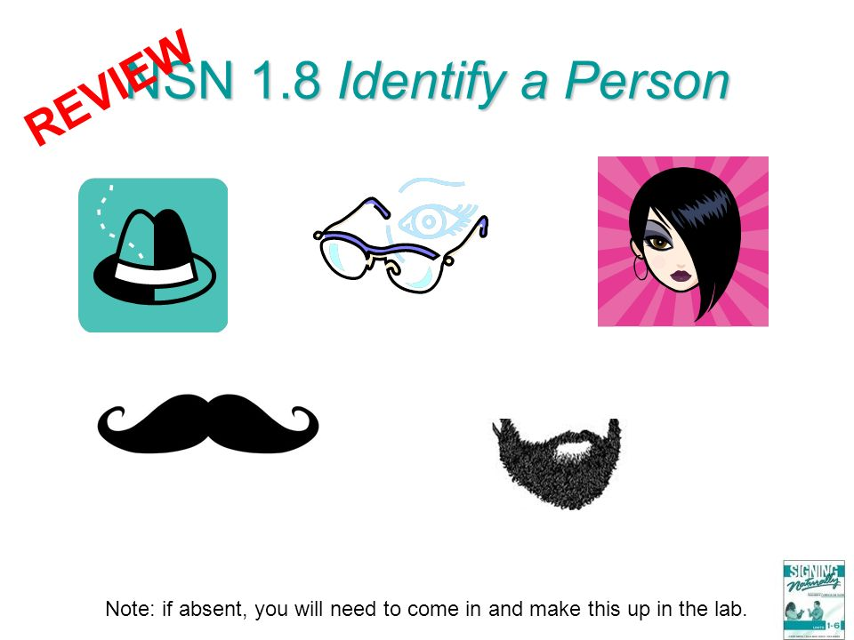 NSN 1.8 Identify a Person Note: if absent, you will need to come in and make this up in the lab. REVIEW