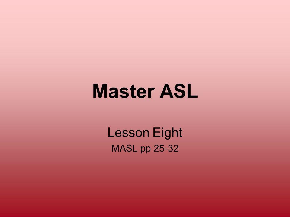 Master ASL Lesson Eight MASL pp 25-32