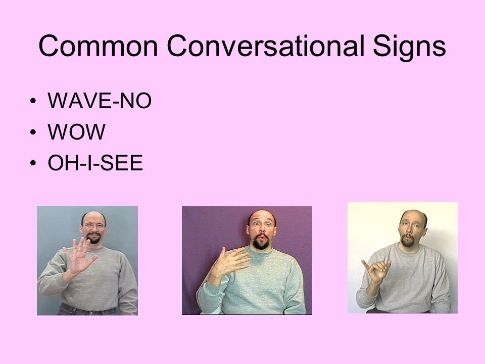 Common Conversational Signs WAVE-NO WOW OH-I-SEE