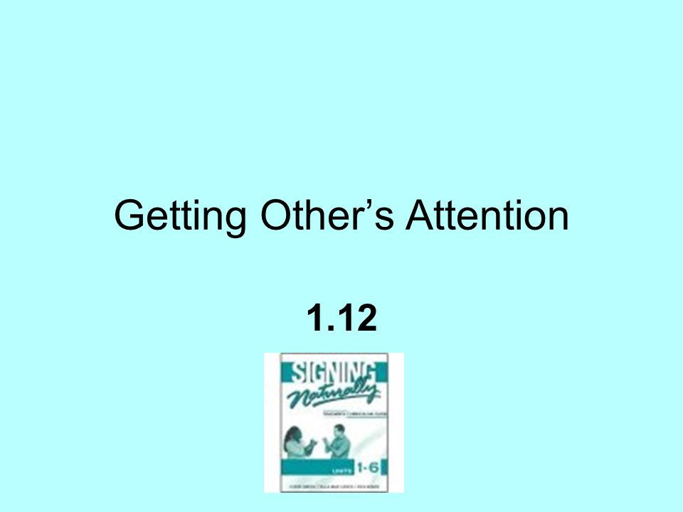 Getting Others Attention 1.12