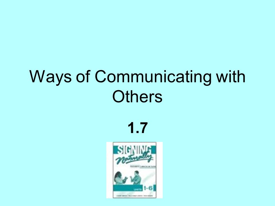 Ways of Communicating with Others 1.7