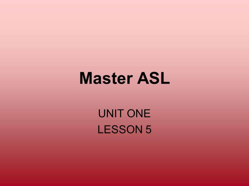 Master ASL UNIT ONE LESSON 5