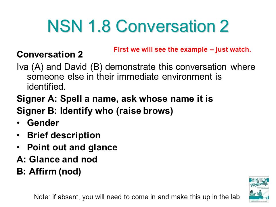 NSN 1.8 Conversation 2 Conversation 2 Iva (A) and David (B) demonstrate this conversation where someone else in their immediate environment is identif