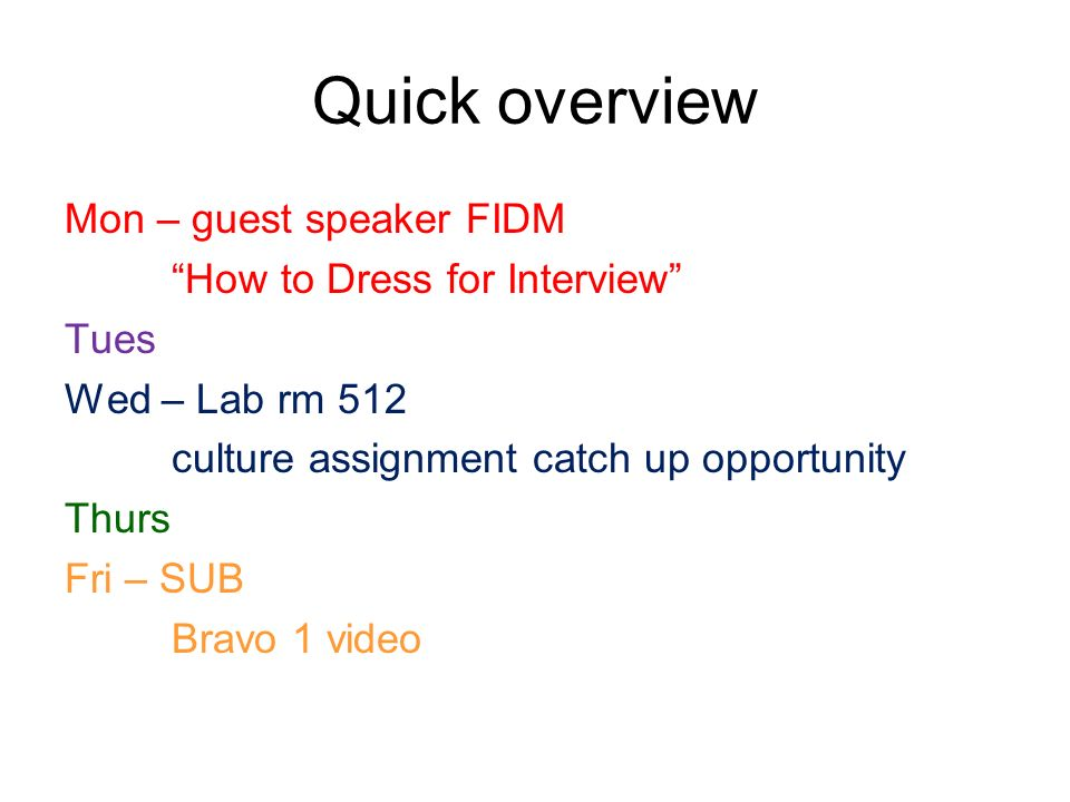Quick overview Mon – guest speaker FIDM How to Dress for Interview Tues Wed – Lab rm 512 culture assignment catch up opportunity Thurs Fri – SUB Bravo