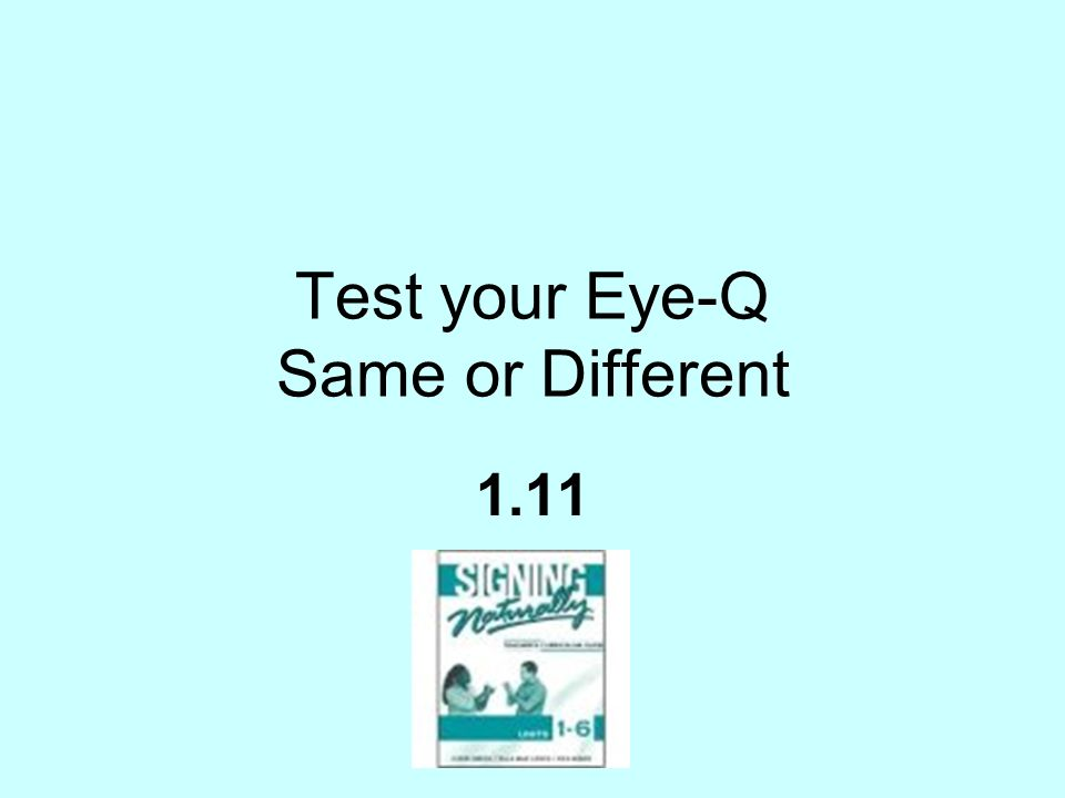 Test your Eye-Q Same or Different 1.11