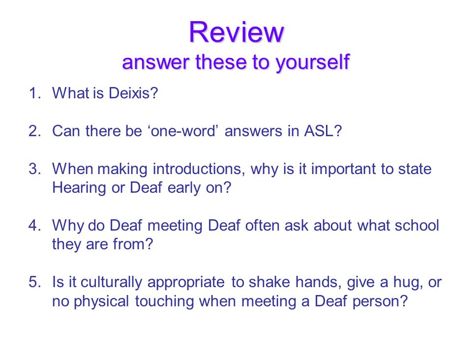 Review 1.Does ASL follow the same word order as English.