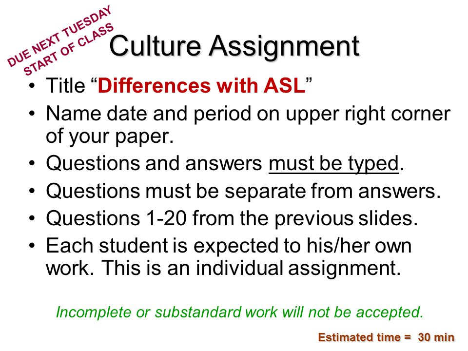 Culture Assignment Title Differences with ASL Name date and period on upper right corner of your paper. Questions and answers must be typed. Questions