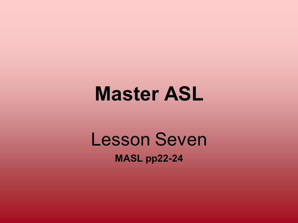 Master ASL Lesson Seven MASL pp22-24