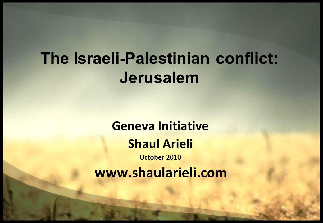 The Israeli-Palestinian conflict: Jerusalem Geneva Initiative Shaul Arieli October 2010 www.shaularieli.com