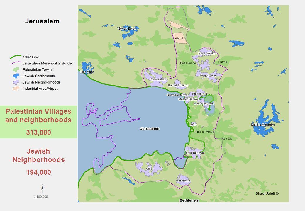 Palestinian Villages and neighborhoods 313,000 Jewish Neighborhoods 194,000