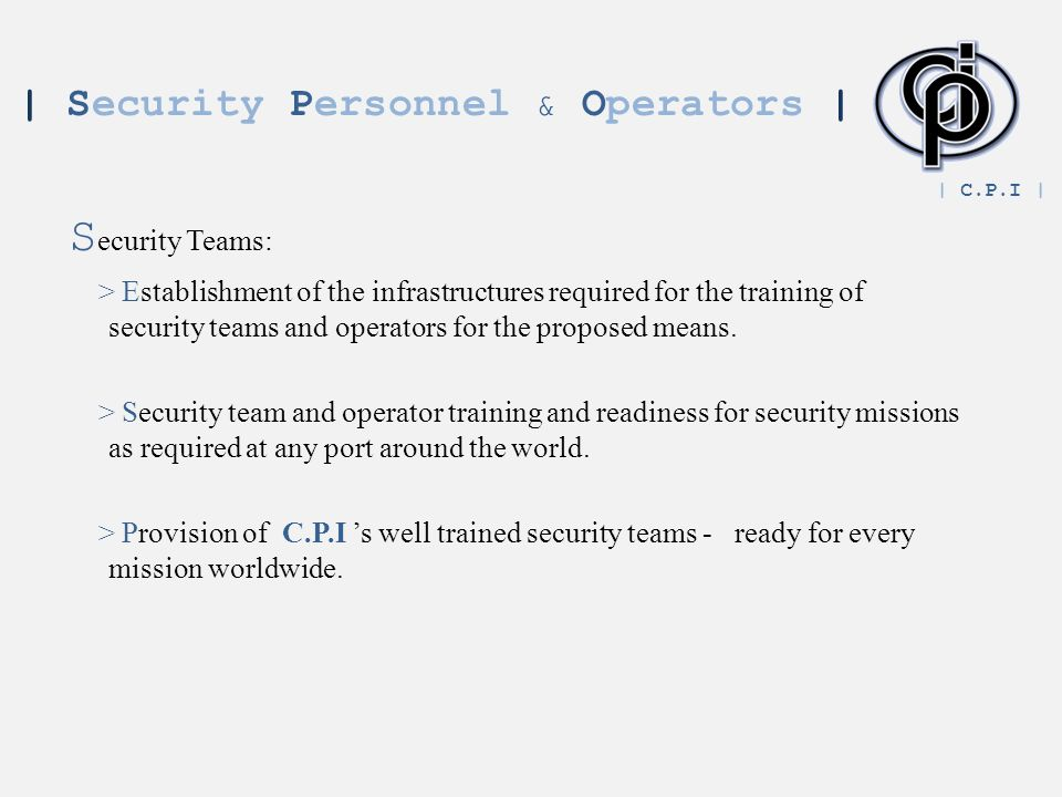 | Security Personnel & Operators | S ecurity Teams: > Establishment of the infrastructures required for the training of security teams and operators for the proposed means.