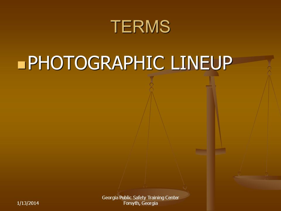 1/13/2014 Georgia Public Safety Training Center Forsyth, Georgia TERMS PHOTOGRAPHIC LINEUP PHOTOGRAPHIC LINEUP