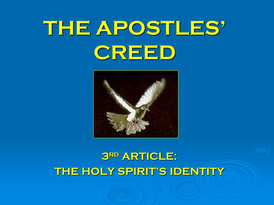THE APOSTLES CREED 3 rd ARTICLE: THE HOLY SPIRITS IDENTITY