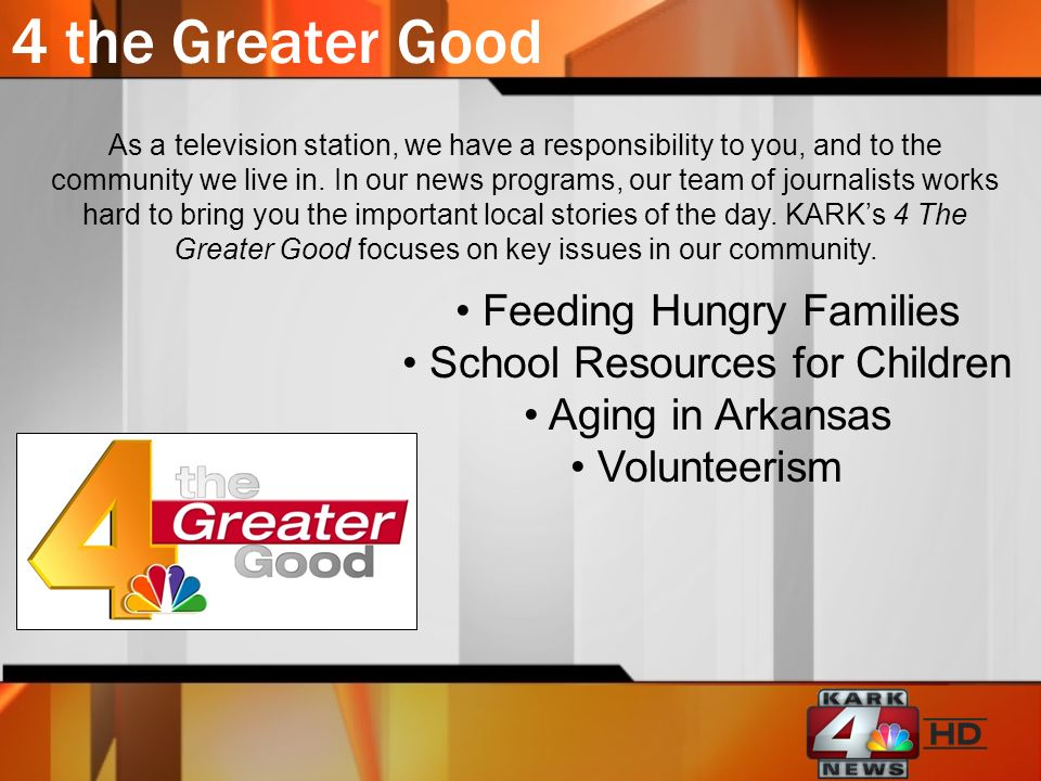 4 the Greater Good Feeding Hungry Families School Resources for Children Aging in Arkansas Volunteerism As a television station, we have a responsibility to you, and to the community we live in.