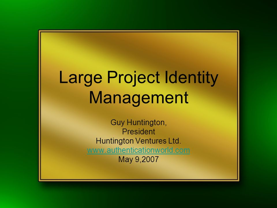 Large Project Identity Management Guy Huntington, President Huntington Ventures Ltd.