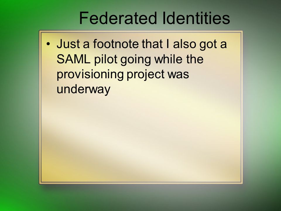 Federated Identities Just a footnote that I also got a SAML pilot going while the provisioning project was underway