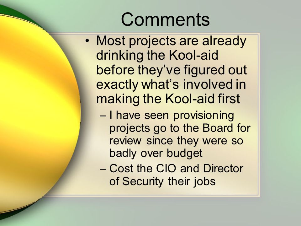 Comments Most projects are already drinking the Kool-aid before theyve figured out exactly whats involved in making the Kool-aid first –I have seen pr